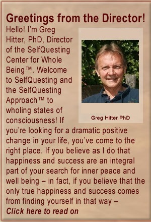 Greetings from Greg Hitter PhD: Welcome t selfQuesting and SelfQuesting Approach ot wholing states of consciousness!